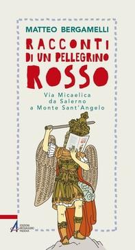 Racconti di un pellegrino rosso. Via Micaelica da Salerno a Monte Sant'Angelo - Librerie.coop
