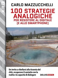 100 strategie analogiche per resistere al digitale (e allo smartphone)  - copertina