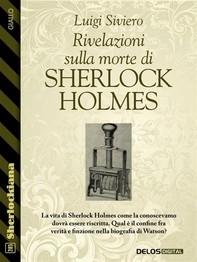 Rivelazioni sulla morte di Sherlock  Holmes - Librerie.coop