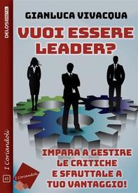 Vuoi essere leader? Impara a gestire le critiche e sfruttale a tuo vantaggio! - Librerie.coop