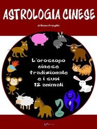 Astrologia cinese. L'oroscopo cinese tradizionale e i suoi 12 animali. - copertina