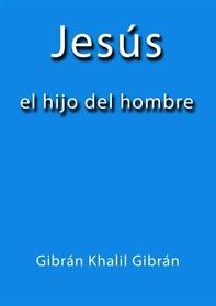 Jesús el hijo del hombre - Librerie.coop