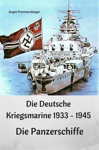 Die Deutsche Kriegsmarine 1933 - 1945: Die Panzerschiffe - Librerie.coop
