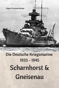 Die Deutsche Kriegsmarine 1933 - 1945: Scharnhorst & Gneisenau - Librerie.coop