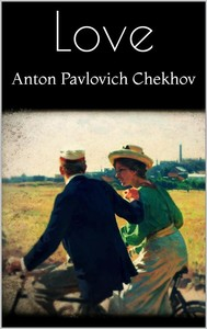 about love anton chekhov Buy about love and other stories (oxford world's classics) new ed / by anton chekhov, rosamund bartlett (isbn: 8601405881649) from amazon's book store everyday low prices and free delivery on eligible orders.