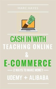 2 Ways To Make Money: Cash In With Teaching Online & E-commerce (Udemy + Alibaba) - copertina