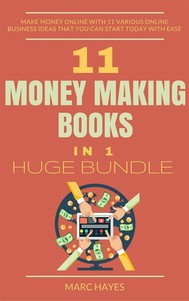 11 Money Making Books in 1 Huge Bundle: Make Money Online With 11 Various Online Business Ideas That You Can Start Today With Ease - copertina