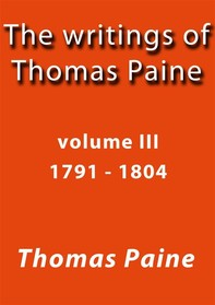 The writings of Thomas Paine III - Librerie.coop