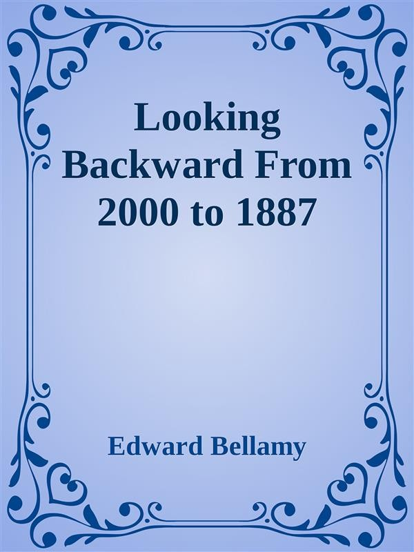an examination of edward bellamys looking backward Edward bellamy's looking backward chapter 3 / lesson 3 lesson quiz & worksheet edward bellamy wrote looking backward that summarized his view of america as a utopia anyone can earn credit-by-exam regardless of age or education level to learn more.
