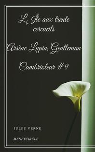 L'Île aux trente cercueils Arsène Lupin, Gentleman-Cambrioleur #9 - Librerie.coop