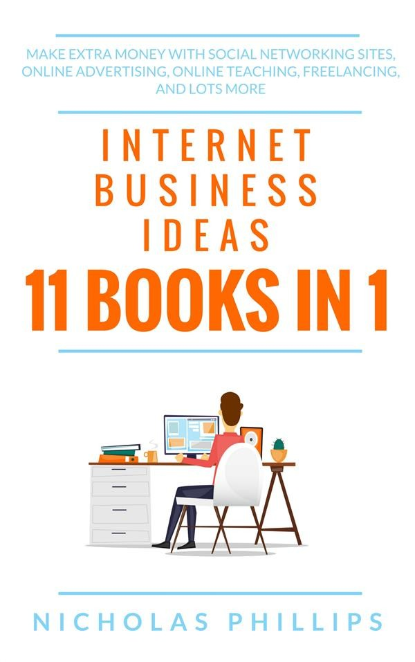Internet Business Ideas (11 Books In 1): Make Extra Money