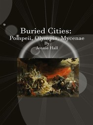 Buried Cities: Pompeii, Olympia, Mycenae  - copertina