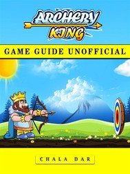 Archery King Game Guide Unofficial - copertina