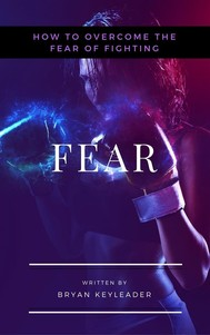 Fear: How to Overcome the Fear of Fighting - copertina