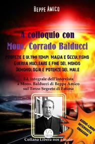 A Colloquio con Mons. Corrado Balducci - Profezie e ultimi tempi, Magia e Occultismo,  Guerra nucleare e fine del mondo, Demonologia e potenze del male.  - copertina