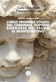 L'Arco trionfale voluto dal cardinale Scipione Borghese nel feudo di Montefortino - copertina