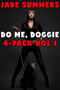 Do Me, Doggie: 4-Pack Vol 1 - Gangbang Menage Brother Sister Incest Bestiality Taboo Cum Dump Creampie Breeding Lactation Bareback Oral Anal Hypnosis Mind Control - Librerie.coop