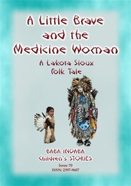 A LITTLE BRAVE AND THE MEDICINE WOMAN - A Lakota, Sioux Folk Tale - copertina