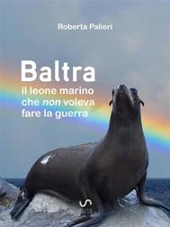 Baltra, il leone marino che non voleva fare la guerra - copertina