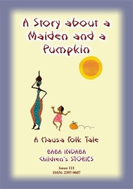 A STORY ABOUT A MAIDEN AND A PUMPKIN - A West African Children's Tale - copertina