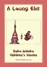 A LAUNG KHIT - A Shan, Burmese Children's Story - copertina