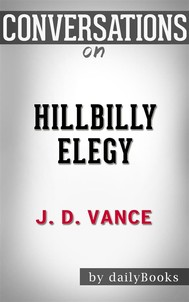 Hillbilly Elegy: A Memoir of a Family and Culture in Crisis | Conversation Starters - copertina