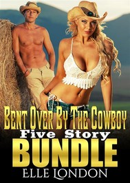 Bent Over By The Cowboy: Five Story Bundle - copertina