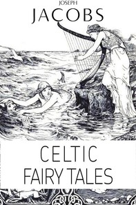 Joseph Jacobs: Celtic Fairy Tales (Illustrated) - Librerie.coop
