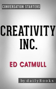 Creativity Inc.: by Ed Catmull | Conversation Starters - copertina