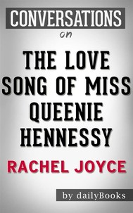 The Love Song of Miss Queenie Hennessy: by Rachel Joyce | Conversation Starters - copertina