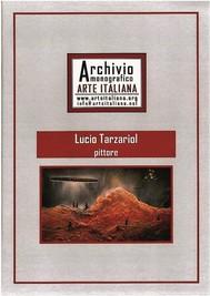 Artista Lucio Tarzariol da Castello Roganzuolo - Archivio Monografico Arte Italiana - copertina