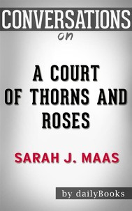 A Court of Thorns and Roses: A Novel by Sarah J. Maas| Conversation Starters - copertina