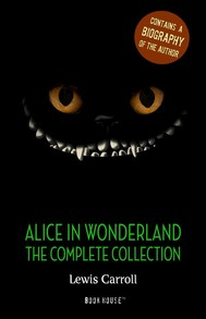 Alice in Wonderland: The Complete Collection + A Biography of the Author - copertina