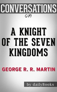 A Knight of the Seven Kingdoms: by George R. R. Martin​​​​​​​ | Conversation Starters - copertina