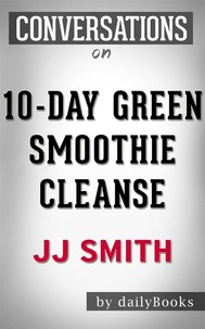 10-Day Green Smoothie Cleanse: by JJ Smith | Conversation Starters​​​​​​​ - copertina