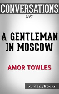 A Gentleman in Moscow: A Novel by Amor Towles | Conversation Starters - copertina