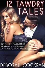 12 Tawdry Tales  of Office Gangbangs, Workplace Bondage & On-The-Job Backdoor Bangings - copertina