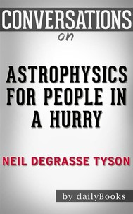 Astrophysics for People in a Hurry: by Neil deGrasse Tyson | Conversation Starters - copertina