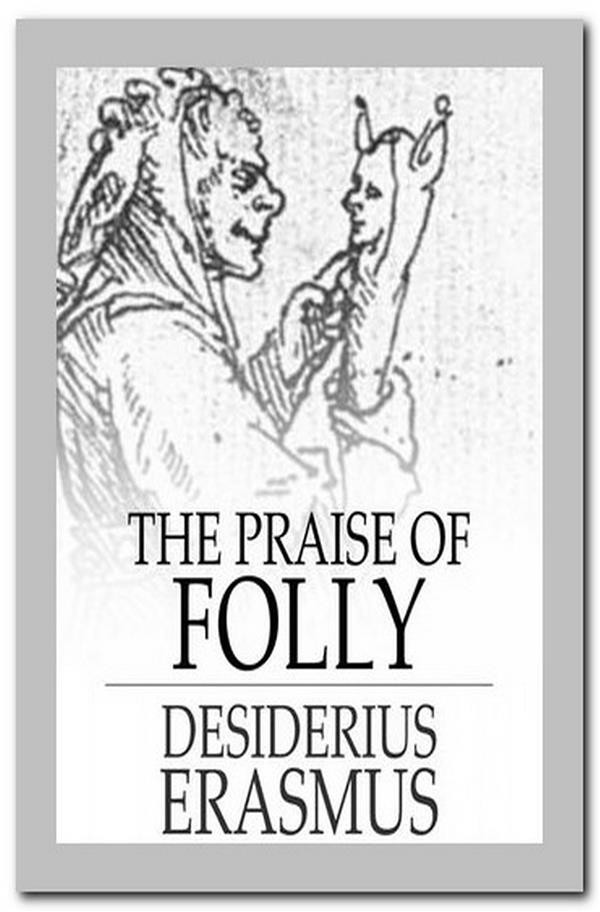 a look at the praise of folly during the sixteenth century europe In praise of folly  dutch title: lof der zotheid) is an essay written in latin in 1509 by desiderius erasmus of rotterdam and first printed in.