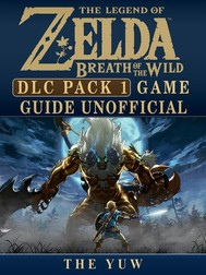 Legend of Zelda Breath of the Wild DLC Pack 1 Game Guide Unofficial - copertina