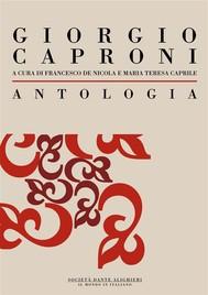 Antologia di Giorgio Caproni: a cura di Francesco De Nicola e Maria Teresa Caprile - copertina