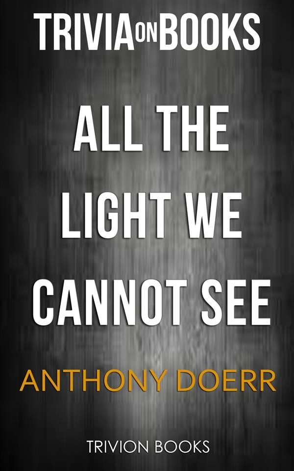 All The Light We Cannot See By Anthony Doerr (Trivia On Books)