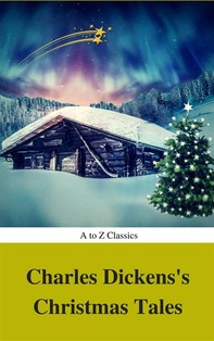 Charles Dickens's Christmas Tales (Best Navigation, Active TOC) (A to Z Classics) - Librerie.coop