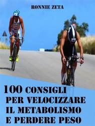 100 Consigli Per Velocizzare il Metabolismo e Perdere Peso - copertina
