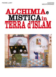 Alchimia e mistica in terra d'Islam - Librerie.coop