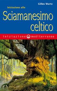 Iniziazione allo sciamanesimo celtico - Librerie.coop