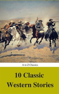 10 Classic Western Stories (Best Navigation, Active TOC) (A to Z Classics) - copertina