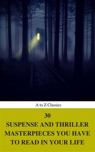 30 Suspense and Thriller Masterpieces you have to read in your life (Best Navigation, Active TOC) (A to Z Classics) - copertina