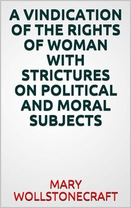 A  vindication of the rights of woman with strictures on political and moral subjects - copertina