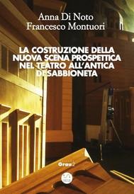 La costruzione della nuova scena prospettica nel teatro all'antica di Sabbioneta - copertina